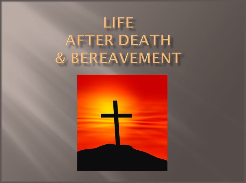 Life after death and bereavement